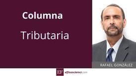 Columna Tributaria: Las inconsistencias en la reforma fiscal